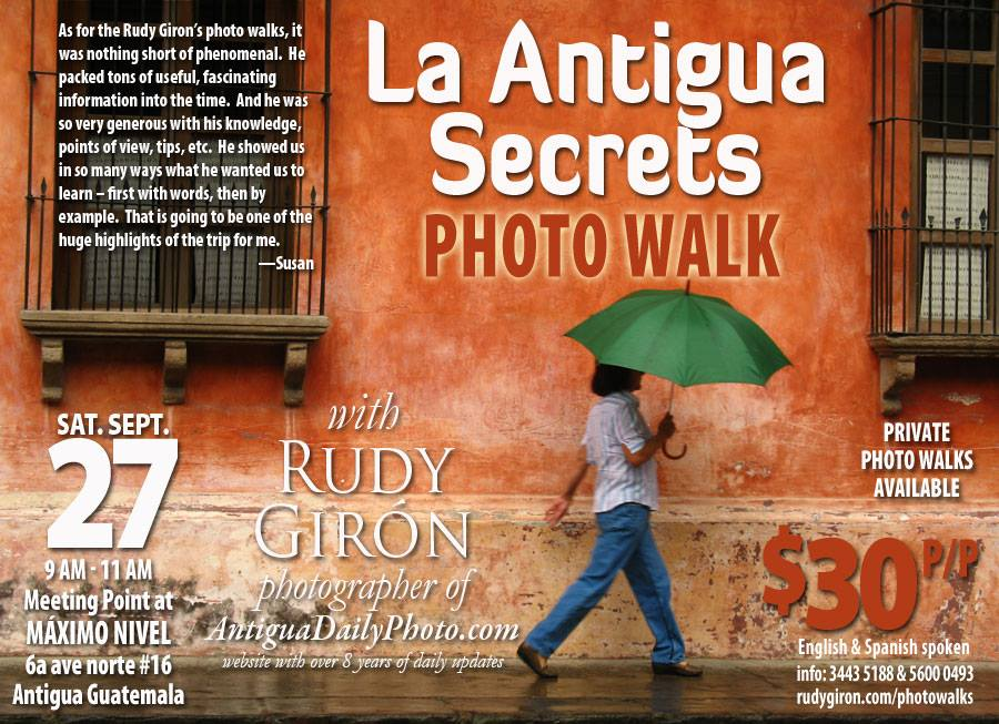 "Come and join me in the next photo walk that I will be leading, ""Revealing the secrets of Antigua Guatemala"" on September 27"